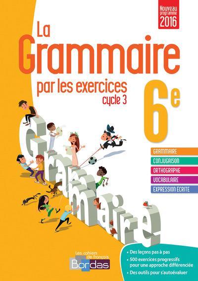 La grammaire par les exercices ; cycle 3 ; 6ème (édition 2016)