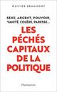 Les péchés capitaux de la politique  - Olivier Beaumont