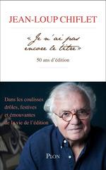 """Vente Livre Numérique : """" Je n'ai pas encore le titre """", 50 ans d'édition  - Jean-Loup Chiflet"""