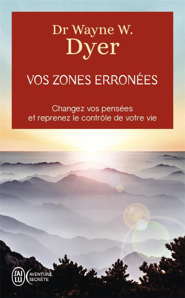 Vos zones erronées ; changez vos pensées et reprenez le contrôle de votre vie