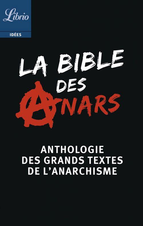 La bible des anars ; anthologie des grans textes de l'anarchisme
