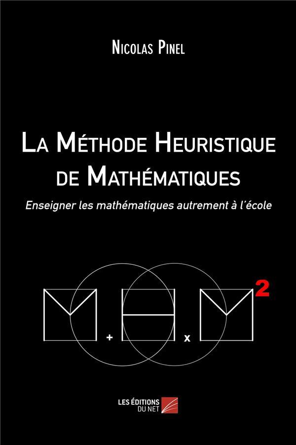 La méthode heuristique de mathématiques ; enseigner les mathématiques autrement à l'école