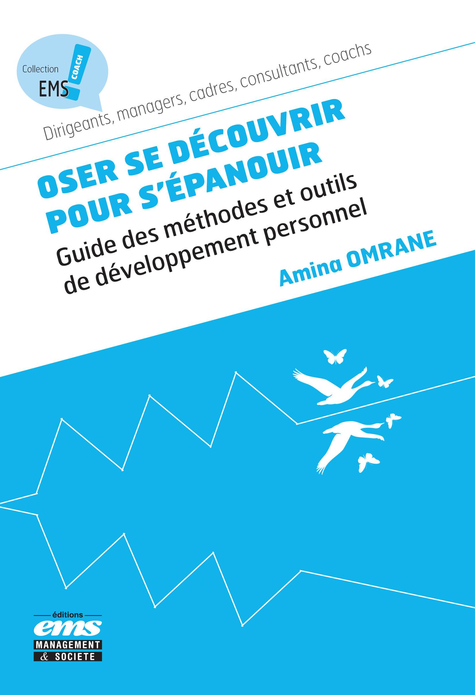 Oser se découvrir pour s'épanouir ; guide des méthodes et outils de développement personnel