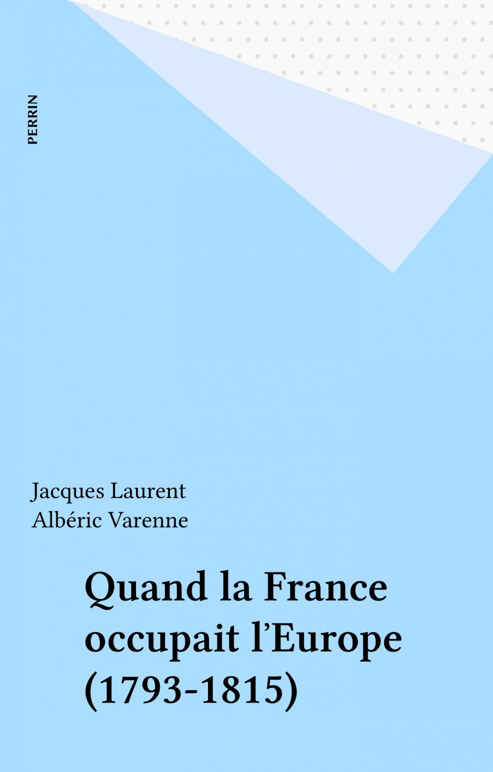 Quand la France occupait l'Europe (1793-1815)  - Jacques Laurent  - Albéric Varenne