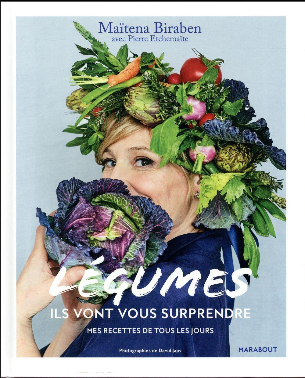 Légumes, ils vont vous surprendre ; mes recettes de tous les jours