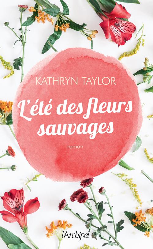 L'été des fleurs sauvages  - Kathryn Taylor