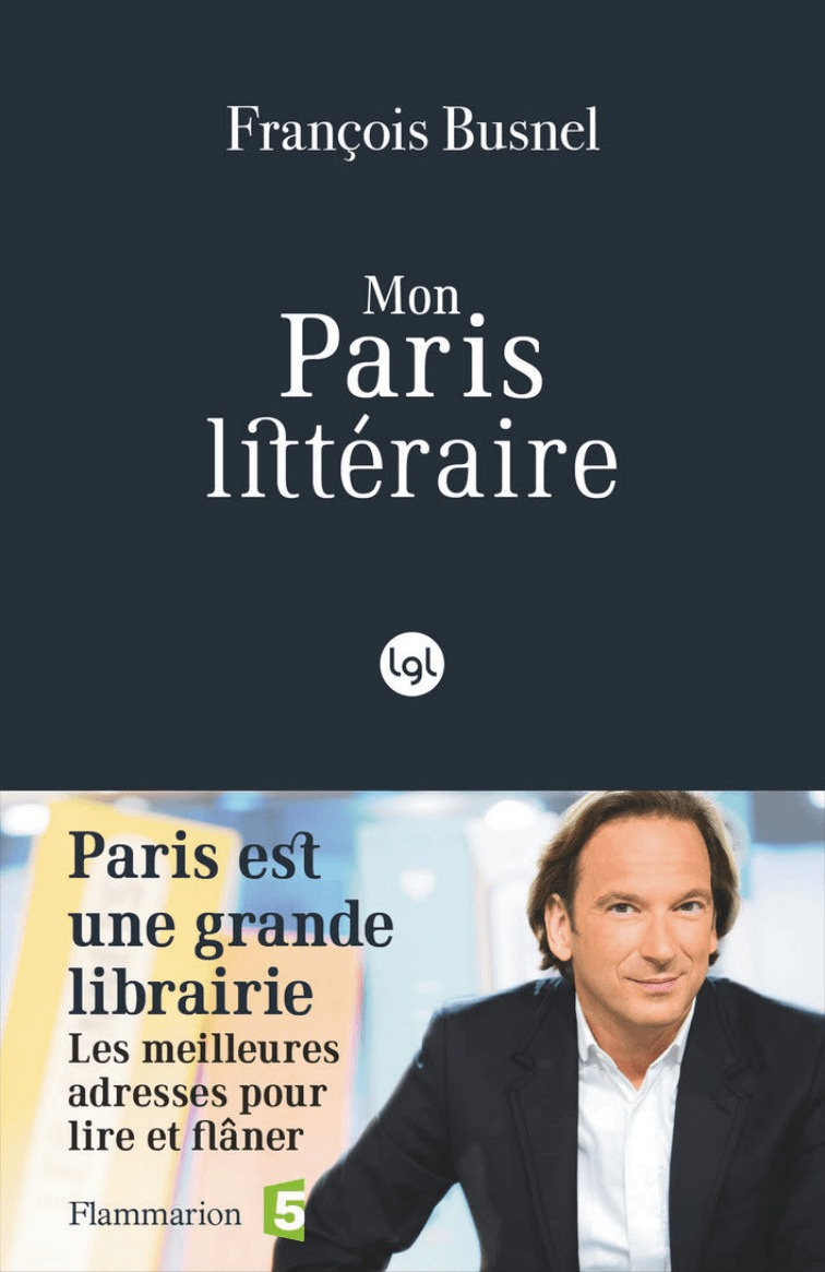 Mon paris littéraire ; Paris est une grande librairie, les meilleures adresses pour lire et flâner