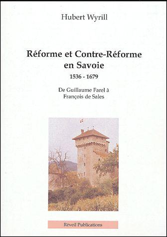 Réforme et Contre-Réforme en Savoie, 1536 -1679 ; de Guillaume Farel à François de Sales