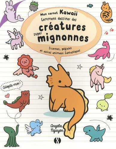 Mon carnet kawaii ; comment dessiner des créatures super mignonnes