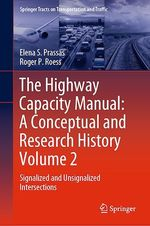 The Highway Capacity Manual: A Conceptual and Research History Volume 2  - Elena S. Prassas - Roger P. Roess