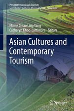 Asian Cultures and Contemporary Tourism  - Catheryn Khoo-Lattimore - Elaine Chiao Ling Yang