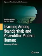 Learning Among Neanderthals and Palaeolithic Modern Humans  - Olaf Joris - Yoshihiro Nishiaki