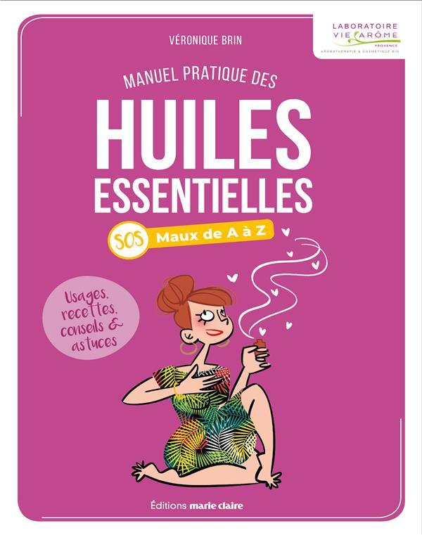 Le manuel pratique des huiles essentielles ; usages, recettes, conseils et astuces