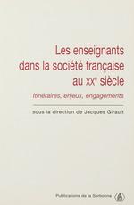 Les enseignants dans la société française du XXe siècle  - Jacques Girault