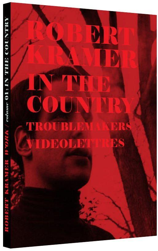 Robert Kramer Work - Volume 01 - In the Country + Troublemakers + Vidéo-lettres