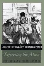 A Theater Criticism/Arts Journalism Primer  - Cheryl Kushner - Bob Abelman