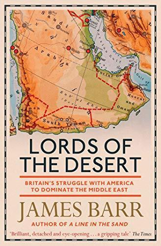 LORDS OF THE DESERT - BRITAIN''S STRUGGLE WITH AMERICA TO DOMINATE THE MIDDLE EAST
