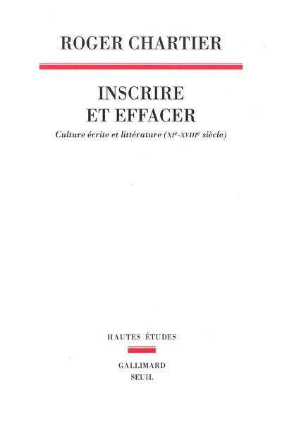 inscrire et effacer ; culture écrite et littérature (XIe-XVIIIe siècle)