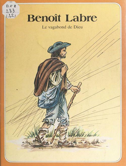 Benoît Labre, le vagabond de dieu  - Jean-Claude Boulanger  - Marie-Hélène Sigaut