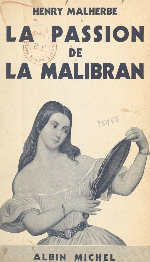 La passion de la Malibran  - Henry Malherbe