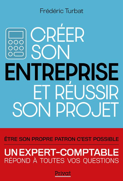 Créer son entreprise et réussir son projet (édition 2020)