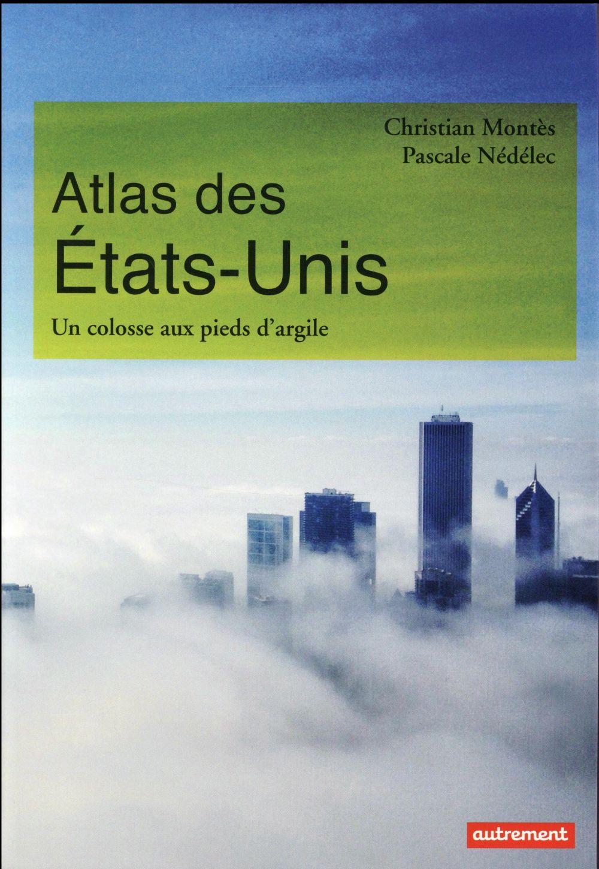 Atlas des Etats-Unis ; un colosse aux pieds d'argile