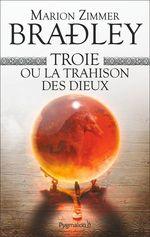 Troie ou la trahison des dieux  - Marion Zimmer Bradley