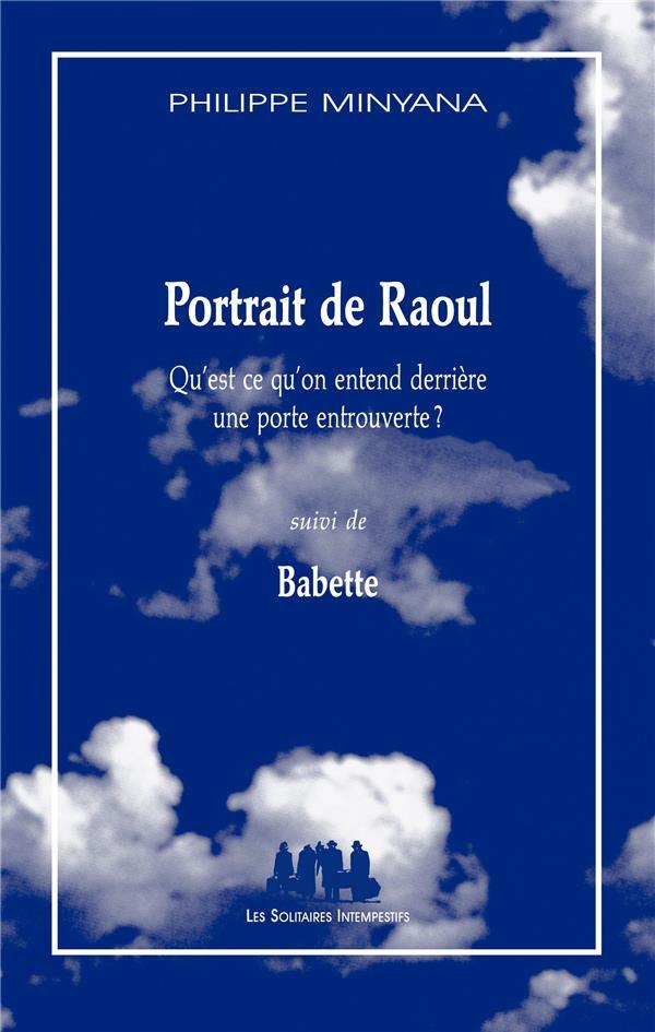 PORTRAIT DE RAOUL  -  QU'EST CE QU'ON ENTEND DERRIERE UNE PORTE ENTROUVERTE  -  BABETTE