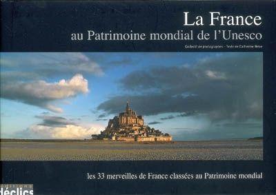 La France au patrimoine mondiale de l'Unesco ; les 33 merveilles de France classées au patrimoine mondial