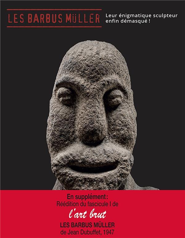 Les barbus Müller ; leur énigmatique sculpteur enfin démasqué !