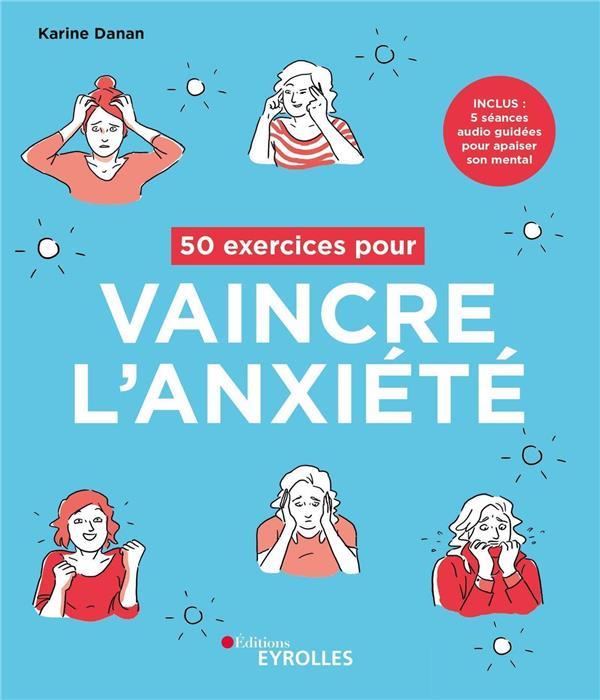 50 exercices pour vaincre l'anxiété ; inclus : 5 séances audio guidées pour apaiser son mental