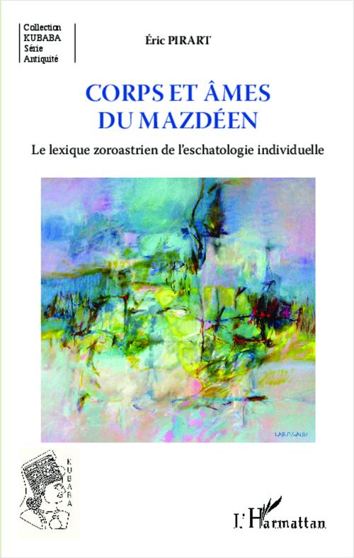Corps et âmes du mazdéen ; le lexique zoroastrien de l'eschatologie individuelle