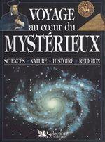 Voyage au coeur du mystérieux : sciences, nature, histoire, religion