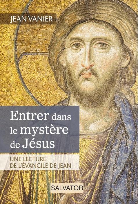 Entrer dans le mystère de Jésus ; une lecture de l'évangile de Jean