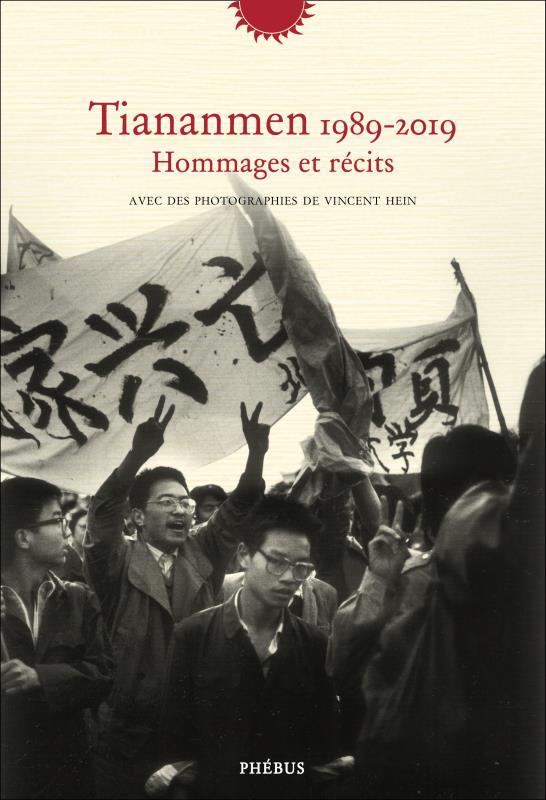 Tiananmen 1989-2019 ; hommages et récits avec des photographies de Vincent Hein