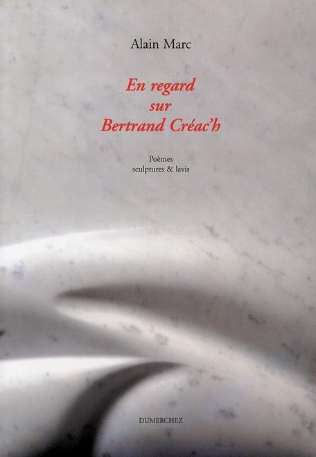 En regard sur Bertrand Créac'h ; poèmes, sculptures & lavis