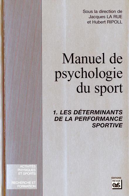 manuel de psychologie du sport t.1 ; les déterminants de la performance sportive