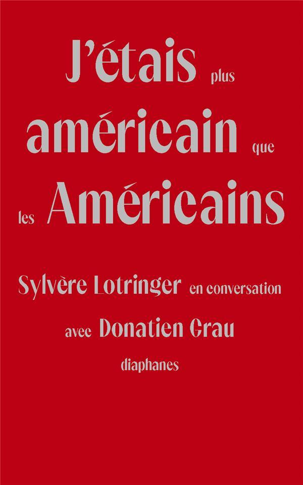 J'étais plus américain que les Américains : Sylvère Lotringer en conversation avec Donatien Grau