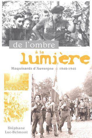 De l'ombre à la lumière ; maquisards d'Auvergne, 1942-1945