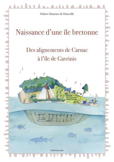 Naissance d'une île bretonne ; des alignements de Carnac à l'île de Gavrinis