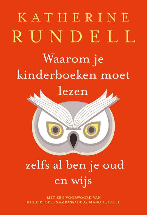 Waarom je kinderboeken moet lezen, zelfs al ben je oud en wijs - Katherine Rundell - ebook