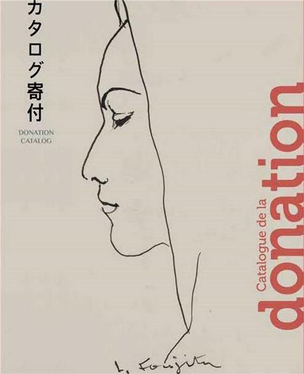 Collection Foujita ; catalogue de la donation ; histoire et premières recherches