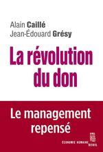 Vente EBooks : La Révolution du don. Le management repensé à la lumière de l'anthropologie  - Jean-Édouard GRÉSY - Alain CAILLÉ