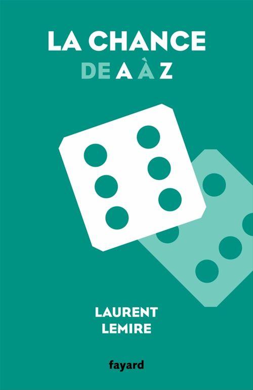 La chance de A à Z  - Laurent LEMIRE