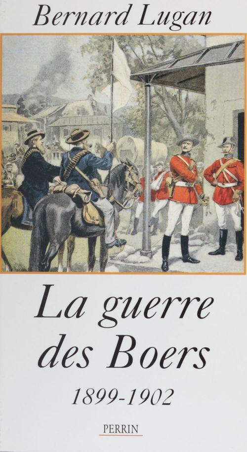 La Guerre des Boers (1899-1901)  - Bernard Lugan
