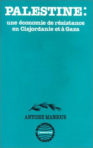 Palestine ; une économie de résistance en Cisjordanie et à Gaza
