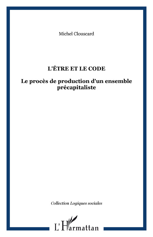 L'etre et le code - le proces de production d'un ensemble precapitaliste
