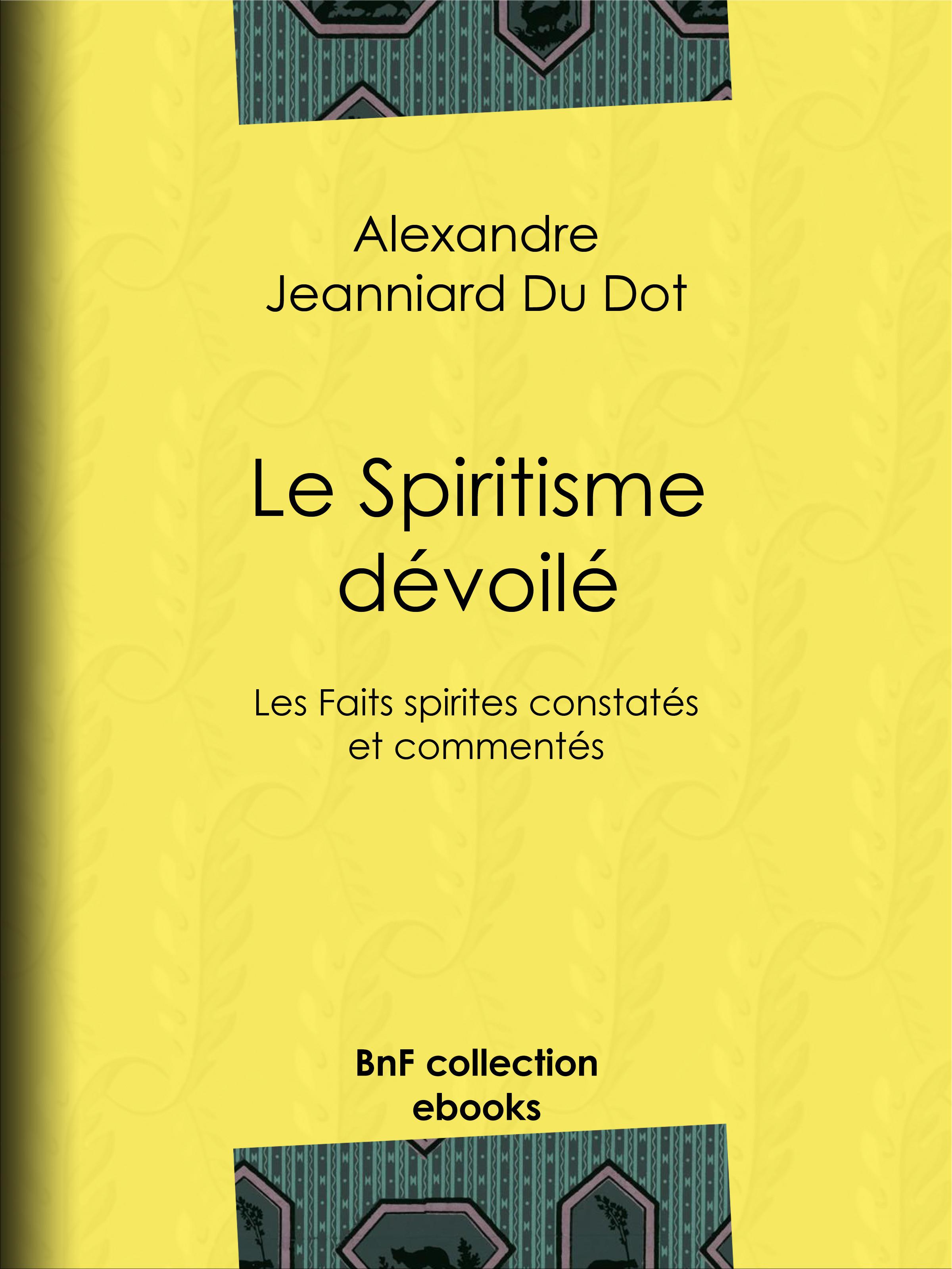 Le Spiritisme dévoilé  - Alexandre Jeanniard Du Dot