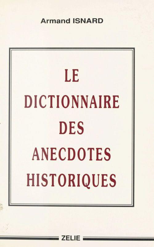 Le Dictionnaire des anecdotes historiques  - Armand Isnard