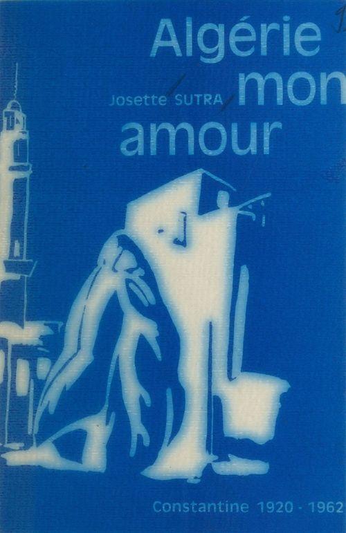Algérie mon amour : Constantine (1920-1962)